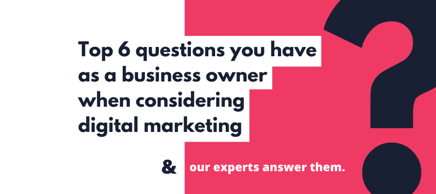 top 6 questions business owners have when considering digital marketing